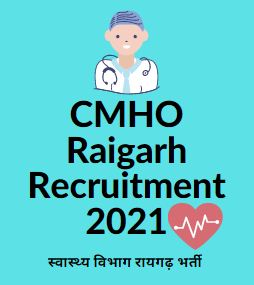 cmho raigarh recruitment 2021